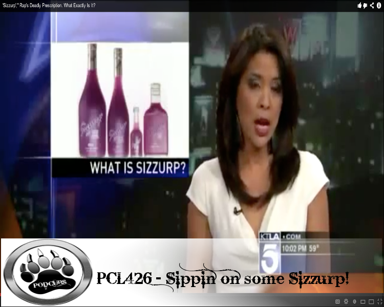 PCL427 – Sippin on Some Sizzurp!