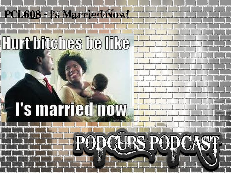 PCL608 – I's Married Now