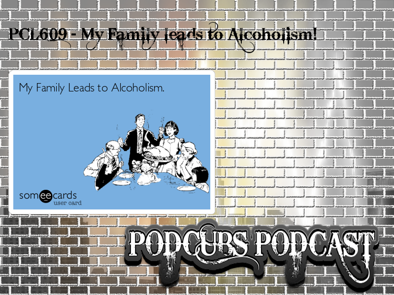PCL609 – My Family leads to Alcoholism!