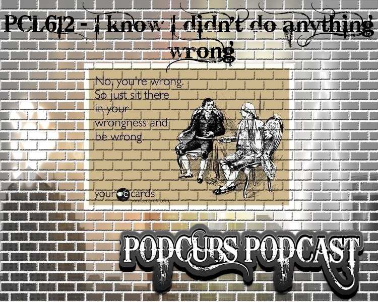 PCL612 – I Know I Didn't Do Anything Wrong
